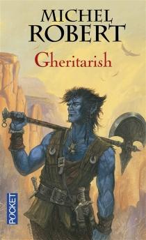 Gheritarish : les terres de sang - MichelRobert