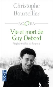 Vie et mort de Guy Debord : 1931-1994 - ChristopheBourseiller