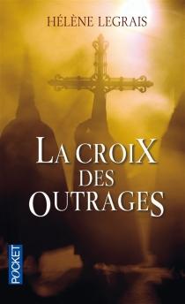 La croix des outrages - HélèneLegrais