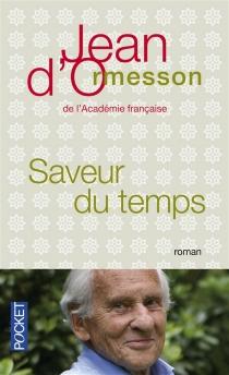 Saveur du temps : chroniques du temps qui passe - Jean d'Ormesson