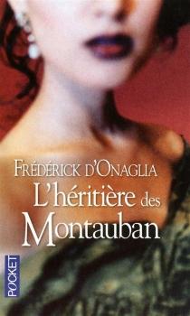 L'héritière des Montauban - Frédérick d'Onaglia