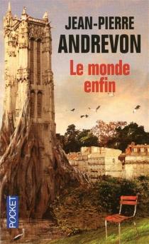 Le monde enfin : récits d'une fin de monde annoncée - Jean-PierreAndrevon