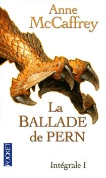 La ballade de Pern : intégrale | Volume 1 - AnneMcCaffrey
