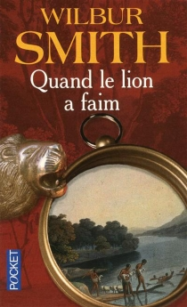 Quand le lion a faim - Wilbur Smith