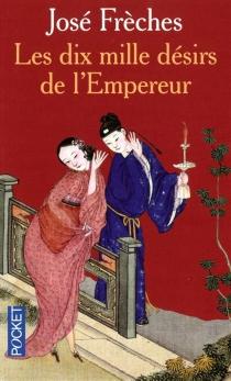 Les dix mille désirs de l'empereur - JoséFrèches
