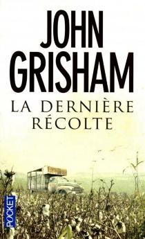 La dernière récolte - JohnGrisham