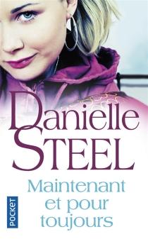 Maintenant et pour toujours - DanielleSteel