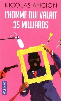 L'homme qui valait 35 milliards - NicolasAncion