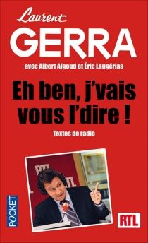 Eh ben, j'vais vous l'dire... : textes de radio - LaurentGerra