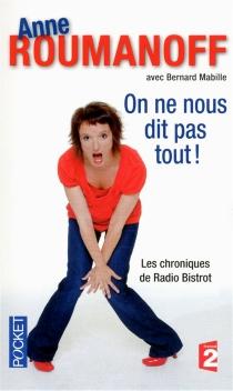 On ne nous dit pas tout ! : les chroniques de Radio Bistrot - AnneRoumanoff