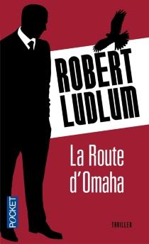 La route d'Omaha - RobertLudlum