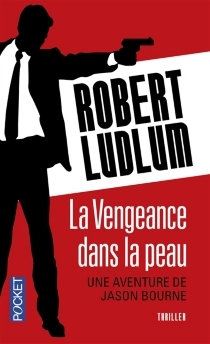 La vengeance dans la peau : une aventure de Jason Bourne - RobertLudlum