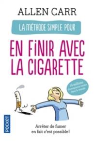 La méthode simple pour en finir avec la cigarette : arrêter de fumer, en fait c'est possible !
