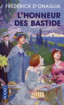 L'honneur des Bastide - Frédérick d'Onaglia