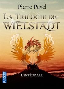 La trilogie de Wielstadt : l'intégrale - PierrePevel