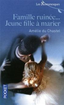 Famille ruinée... Jeune fille à marier - AmélieChastelle