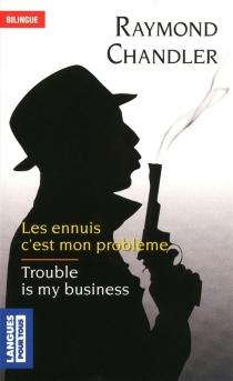 Les ennuis, c'est mon problème| Trouble is my business - RaymondChandler