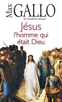 Jésus, l'homme qui était Dieu - MaxGallo