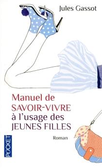 Manuel de savoir-vivre à l'usage des jeunes filles - JulesGassot
