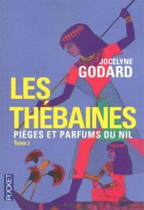 Les Thébaines | Volume 2, Pièges et parfums du Nil - JocelyneGodard