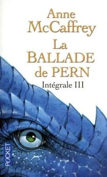 La ballade de Pern : intégrale | Volume 3 - AnneMcCaffrey