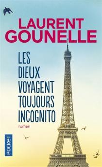 Les dieux voyagent toujours incognito - LaurentGounelle