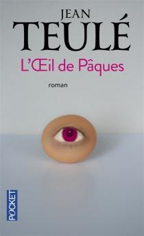 L'oeil de Pâques - JeanTeulé