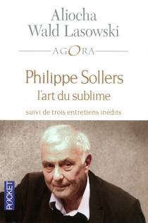 Philippe Sollers : l'art du sublime - AliochaWald Lasowski