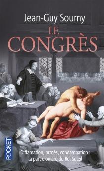 Le congrès : diffamation, procès, condamnation : la part d'ombre du Roi-Soleil - Jean-GuySoumy