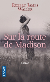 Sur la route de Madison - Robert James Waller