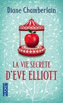 La vie secrète d'Eve Elliott - DianeChamberlain