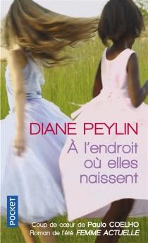 A l'endroit où elles naissent - DianePeylin