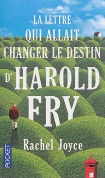 La lettre qui allait changer le destin d'Harold Fry - RachelJoyce