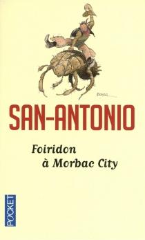 Foiridon à Morbac City ou Le cow-boy suisse : roman de classe internationale - San-Antonio
