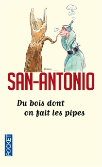 Du bois dont on fait les pipes - San-Antonio
