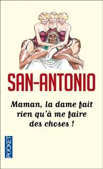 Maman, la dame fait rien qu'à me faire des choses ! ou La vie d'un bordel sous la Ve République - San-Antonio