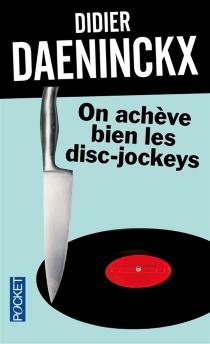On achève bien les disc-jockeys - DidierDaeninckx