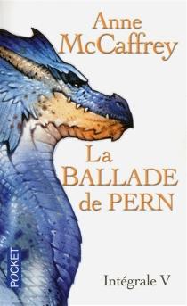 La ballade de Pern : intégrale | Volume 5 - AnneMcCaffrey