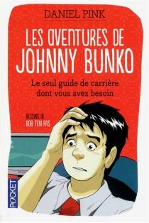 Les aventures de Johnny Bunko : le seul guide de carrière dont vous avez besoin - Daniel H.Pink