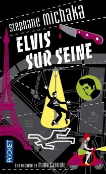 Elvis sur Seine : une enquête de Mona Cabriole - StéphaneMichaka
