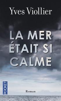 La mer était si calme - YvesViollier
