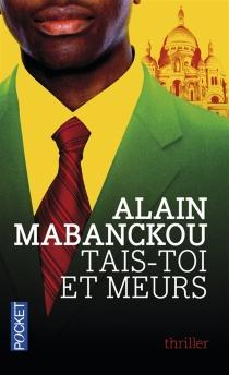 Tais-toi et meurs - AlainMabanckou