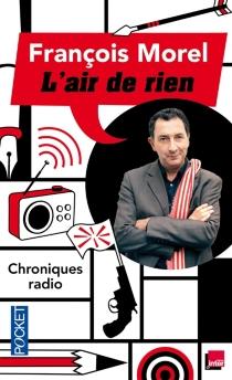 L'air de rien : chroniques - FrançoisMorel