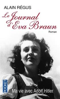 Le journal d'Eva Braun : ma vie avec Adolf Hitler - AlainRégus