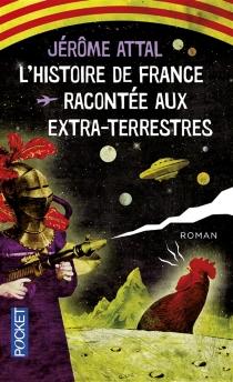 L'histoire de France racontée aux extra-terrestres - JérômeAttal