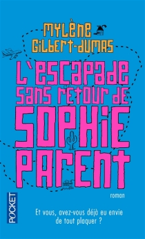 L'escapade sans retour de Sophie Parent - MylèneGilbert-Dumas