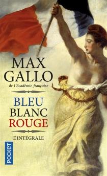 Bleu, blanc, rouge : l'intégrale - MaxGallo