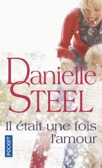 Il était une fois l'amour - DanielleSteel