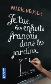 Je tue les enfants français dans les jardins - MarieNeuser