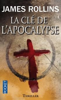 La clé de l'Apocalypse - JamesRollins